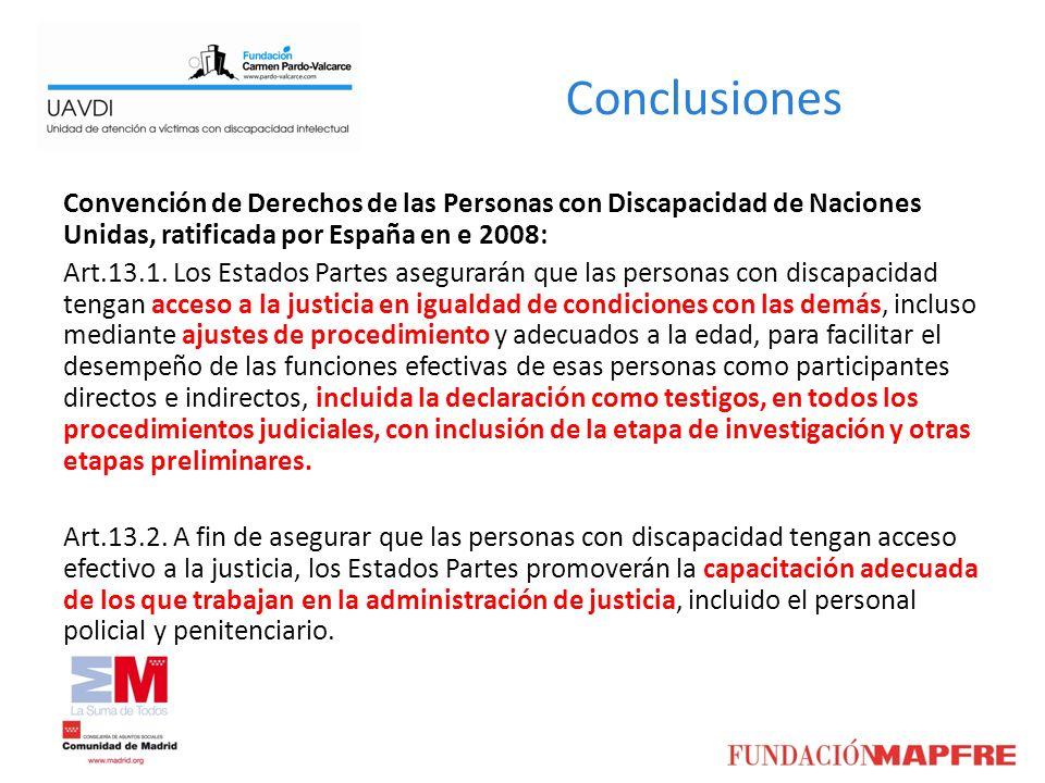 Conclusiones Convención de Derechos de las Personas con Discapacidad de Naciones Unidas, ratificada por España en e 2008: Art.13.1. Los Estados Partes