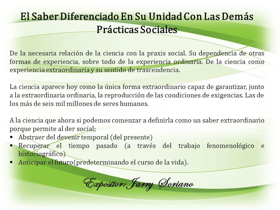 El Saber Diferenciado En Su Unidad Con Las Demás Prácticas Sociales De la necesaria relación de la ciencia con la praxis social. Su dependencia de otr