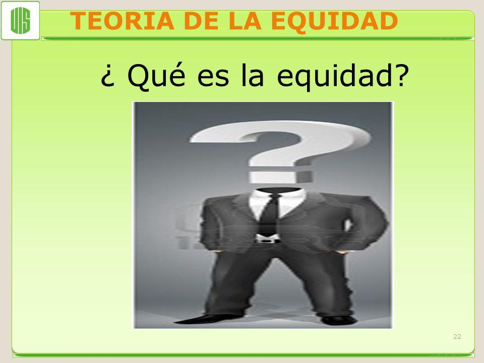 TEORIA DE LA EQUIDAD ¿ Qué es la equidad? 22