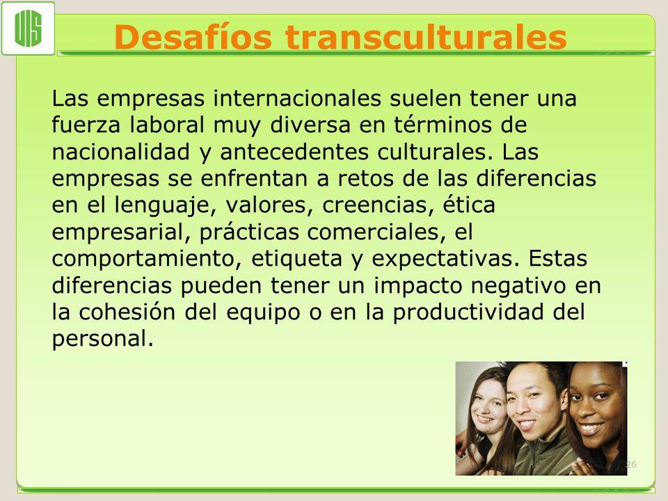 Desafíos transculturales Las empresas internacionales suelen tener una fuerza laboral muy diversa en términos de nacionalidad y antecedentes culturale
