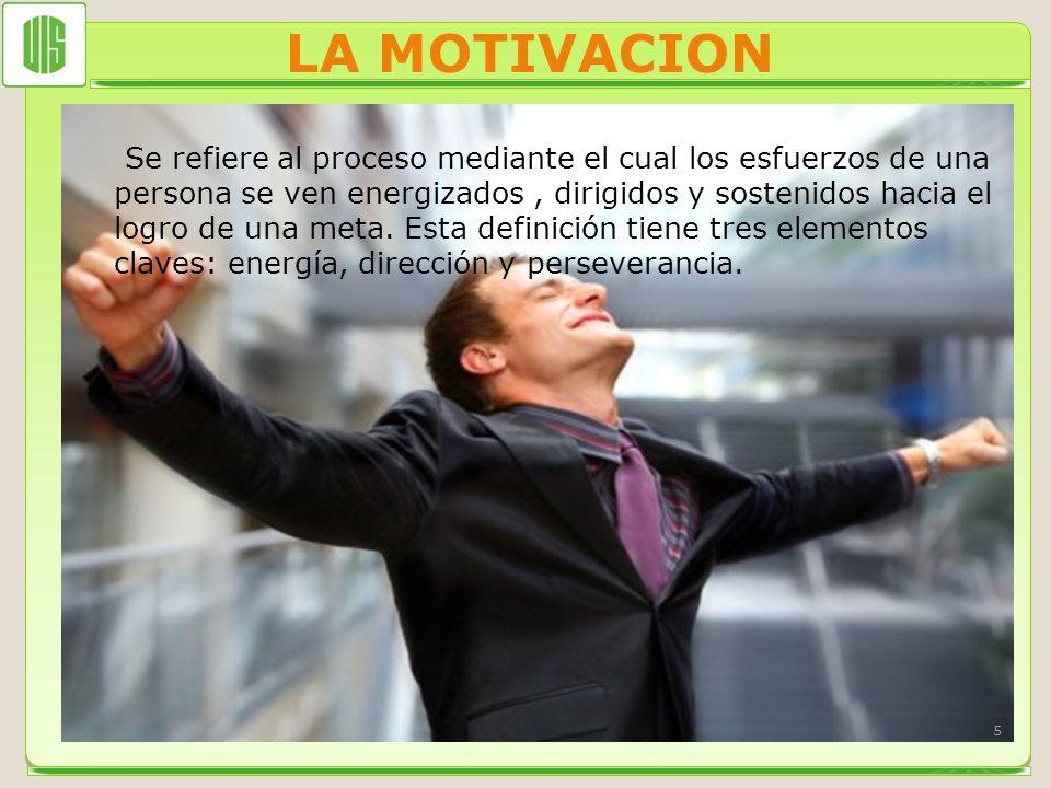 LA MOTIVACION Se refiere al proceso mediante el cual los esfuerzos de una persona se ven energizados, dirigidos y sostenidos hacia el logro de una met