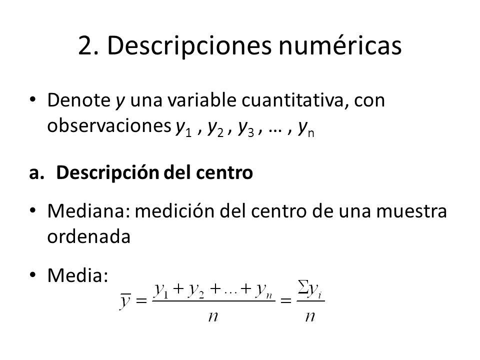2. Descripciones numéricas Denote y una variable cuantitativa, con observaciones y 1, y 2, y 3, …, y n a.Descripción del centro Mediana: medición del