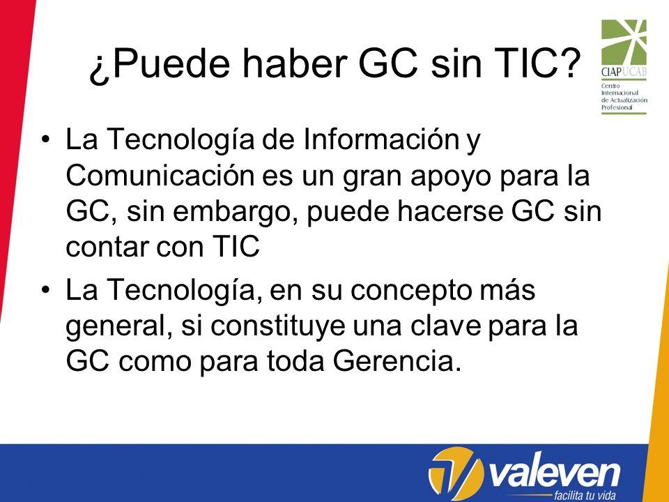 ¿Puede haber GC sin TIC? La Tecnología de Información y Comunicación es un gran apoyo para la GC, sin embargo, puede hacerse GC sin contar con TIC La