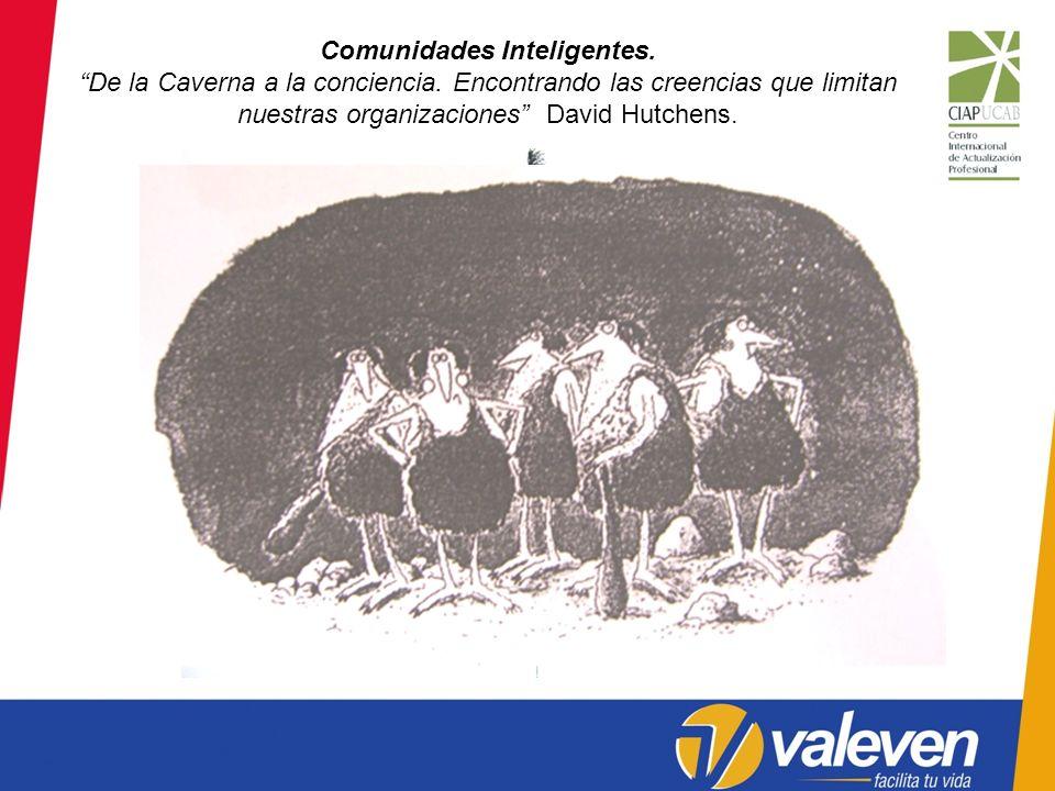 Comunidades Inteligentes. De la Caverna a la conciencia. Encontrando las creencias que limitan nuestras organizaciones David Hutchens.