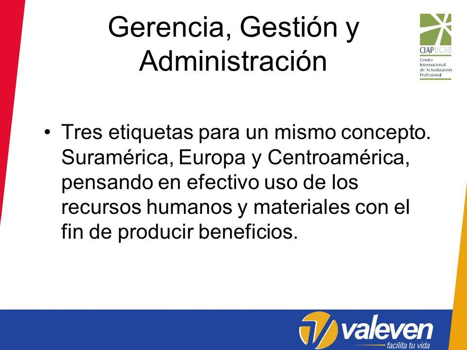 Gerencia, Gestión y Administración Tres etiquetas para un mismo concepto. Suramérica, Europa y Centroamérica, pensando en efectivo uso de los recursos