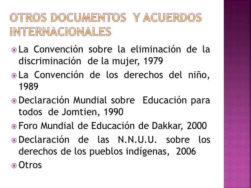 La Convención sobre la eliminación de la discriminación de la mujer, 1979 La Convención de los derechos del niño, 1989 Declaración Mundial sobre Educa
