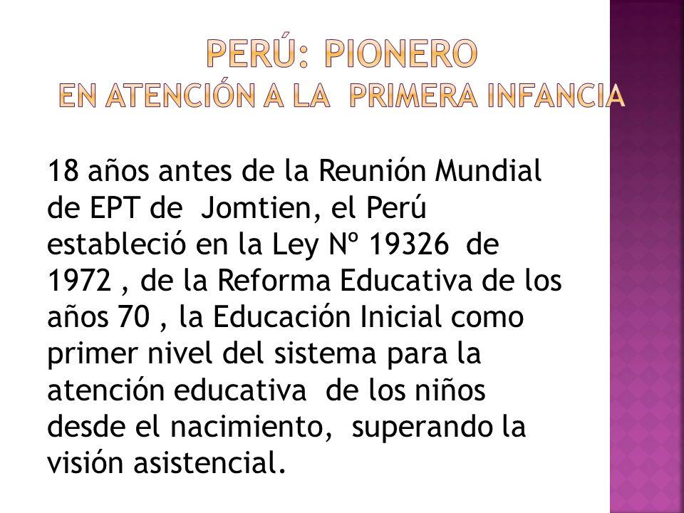 18 años antes de la Reunión Mundial de EPT de Jomtien, el Perú estableció en la Ley Nº 19326 de 1972, de la Reforma Educativa de los años 70, la Educa