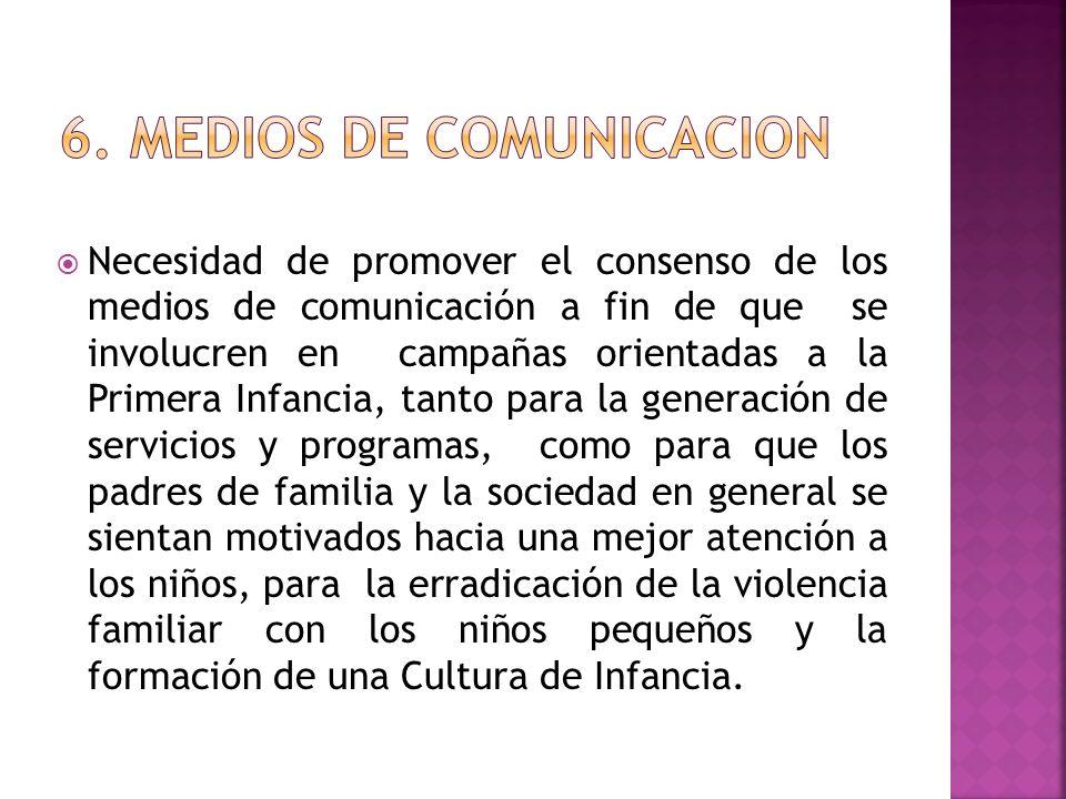 Necesidad de promover el consenso de los medios de comunicación a fin de que se involucren en campañas orientadas a la Primera Infancia, tanto para la