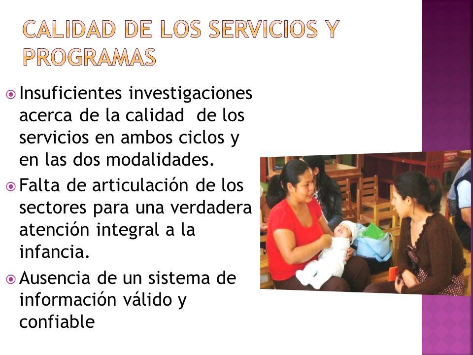 Insuficientes investigaciones acerca de la calidad de los servicios en ambos ciclos y en las dos modalidades. Falta de articulación de los sectores pa