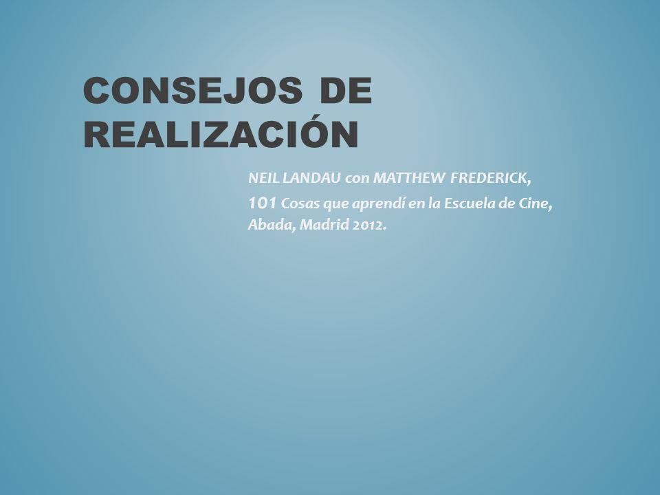 NEIL LANDAU con MATTHEW FREDERICK, 101 Cosas que aprendí en la Escuela de Cine, Abada, Madrid 2012. CONSEJOS DE REALIZACIÓN