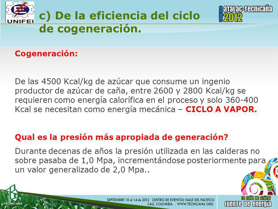 c) De la eficiencia del ciclo de cogeneración. Cogeneración: De las 4500 Kcal/kg de azúcar que consume un ingenio productor de azúcar de caña, entre 2