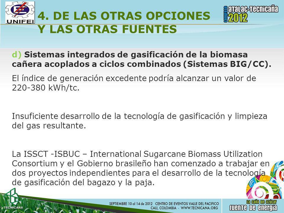 4. DE LAS OTRAS OPCIONES Y LAS OTRAS FUENTES d) Sistemas integrados de gasificación de la biomasa cañera acoplados a ciclos combinados (Sistemas BIG/C