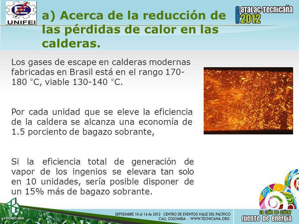 a) Acerca de la reducción de las pérdidas de calor en las calderas. Los gases de escape en calderas modernas fabricadas en Brasil está en el rango 170
