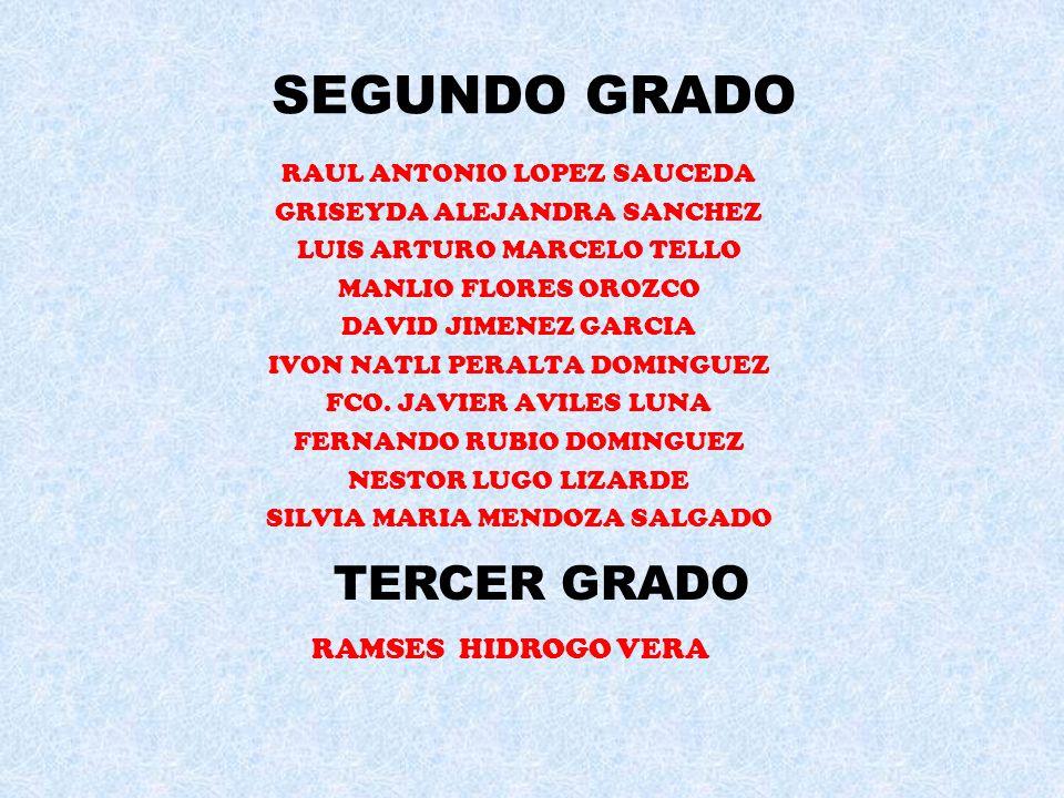 SEGUNDO GRADO BENICIA GUADALUPE REYES MAYORAL ROSA LIDIA VEGA MARTINEZ FERNANDO GAMEZ AVILES DAVID NUÑEZ NAVARRO JORGE LUIS SANCHEZ VERDUZCO JONATHAN