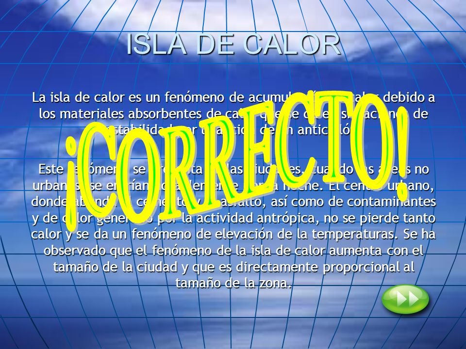 ISLA DE CALOR La isla de calor es un fenómeno de acumulación de calor debido a los materiales absorbentes de calor que se da en situaciones de estabil