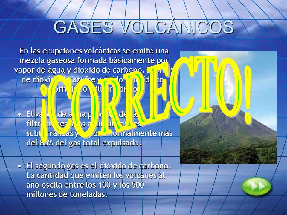 GASES VOLCÁNICOS En las erupciones volcánicas se emite una mezcla gaseosa formada básicamente por vapor de agua y dióxido de carbono, además de dióxid