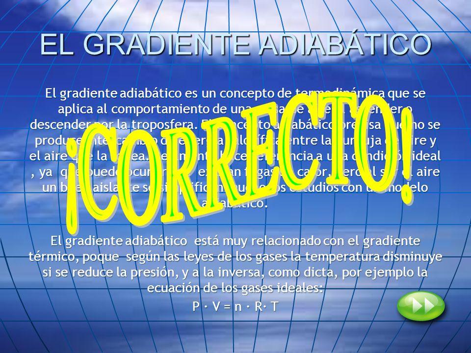EL GRADIENTE ADIABÁTICO El gradiente adiabático es un concepto de termodinámica que se aplica al comportamiento de una masa de aire al ascender o desc