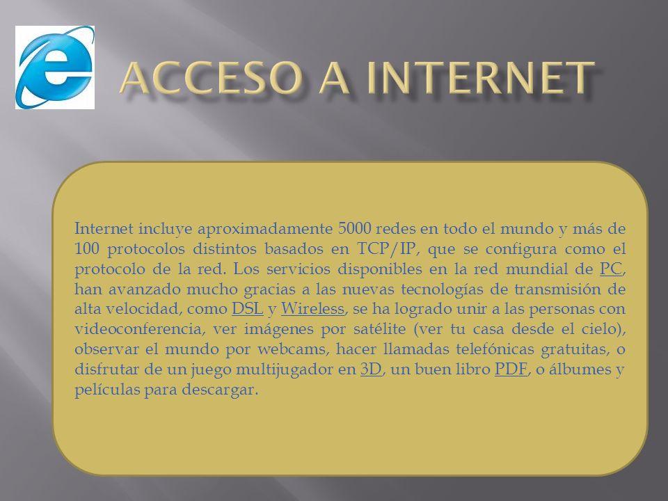 Internet incluye aproximadamente 5000 redes en todo el mundo y más de 100 protocolos distintos basados en TCP/IP, que se configura como el protocolo d