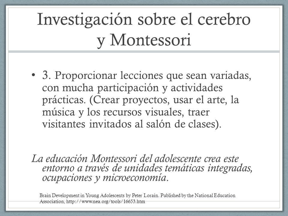 Investigación sobre el cerebro y Montessori 3. Proporcionar lecciones que sean variadas, con mucha participación y actividades prácticas. (Crear proye