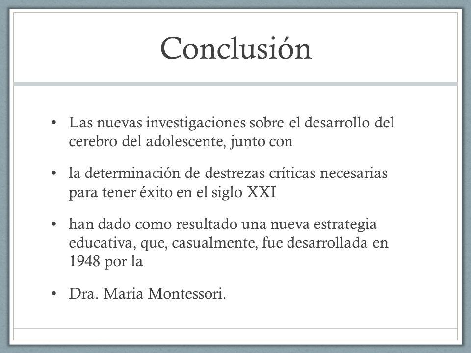 Conclusión Las nuevas investigaciones sobre el desarrollo del cerebro del adolescente, junto con la determinación de destrezas críticas necesarias par