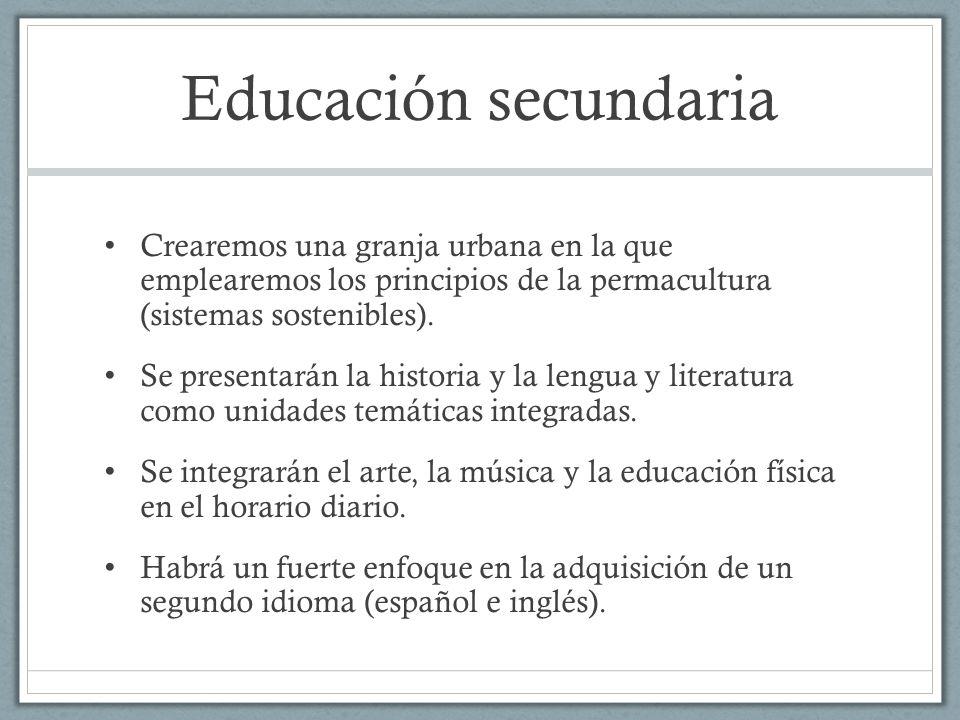 Educación secundaria Crearemos una granja urbana en la que emplearemos los principios de la permacultura (sistemas sostenibles). Se presentarán la his
