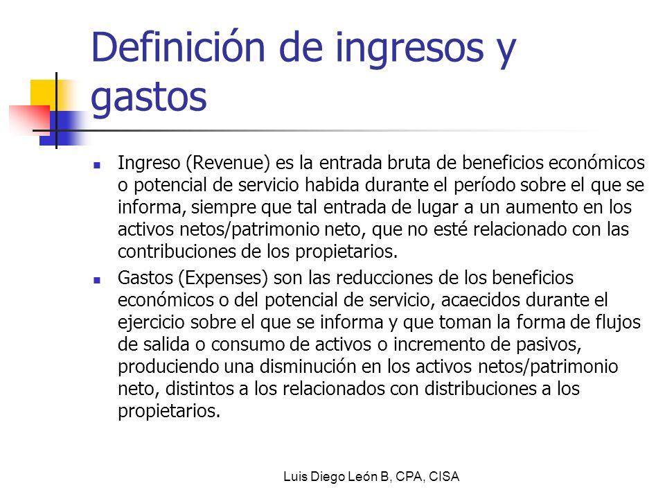 Definición de ingresos y gastos Ingreso (Revenue) es la entrada bruta de beneficios económicos o potencial de servicio habida durante el período sobre