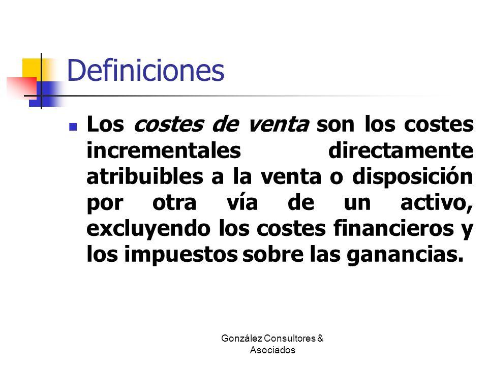 Definiciones Los costes de venta son los costes incrementales directamente atribuibles a la venta o disposición por otra vía de un activo, excluyendo