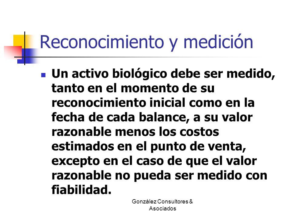 Reconocimiento y medición Un activo biológico debe ser medido, tanto en el momento de su reconocimiento inicial como en la fecha de cada balance, a su
