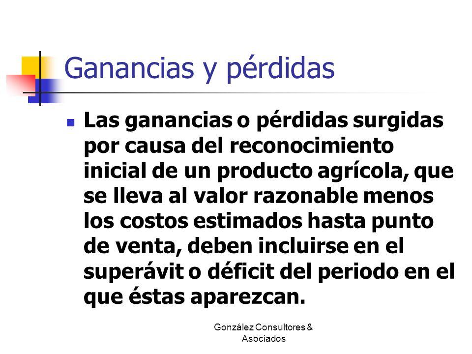 Ganancias y pérdidas Las ganancias o pérdidas surgidas por causa del reconocimiento inicial de un producto agrícola, que se lleva al valor razonable m