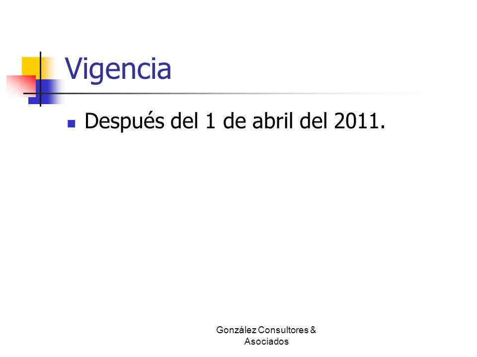 Vigencia Después del 1 de abril del 2011. González Consultores & Asociados