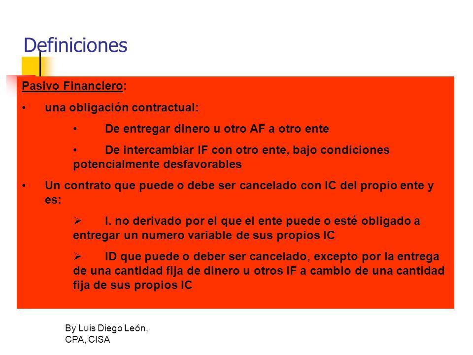 By Luis Diego León, CPA, CISA Definiciones Pasivo Financiero: una obligación contractual: De entregar dinero u otro AF a otro ente De intercambiar IF