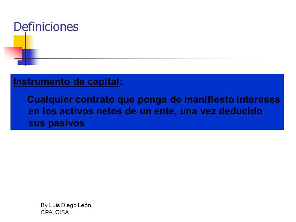 By Luis Diego León, CPA, CISA Definiciones Instrumento de capital: Cualquier contrato que ponga de manifiesto intereses en los activos netos de un ent