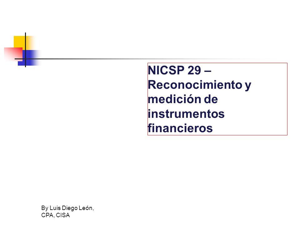 By Luis Diego León, CPA, CISA NICSP 29 – Reconocimiento y medición de instrumentos financieros