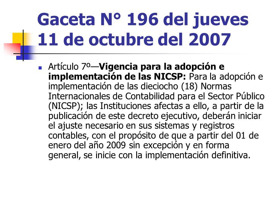 Gaceta N° 196 del jueves 11 de octubre del 2007 Artículo 7ºVigencia para la adopción e implementación de las NICSP: Para la adopción e implementación