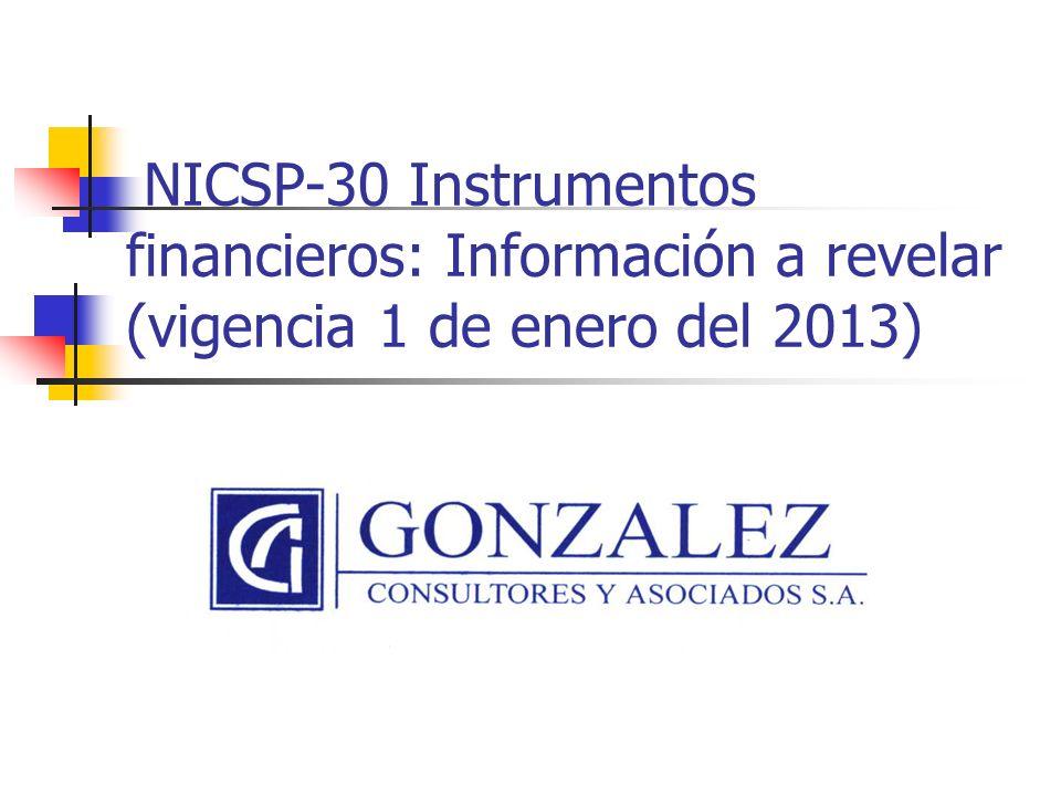 NICSP-30 Instrumentos financieros: Información a revelar (vigencia 1 de enero del 2013) Luis Diego León B, CPA, CISA