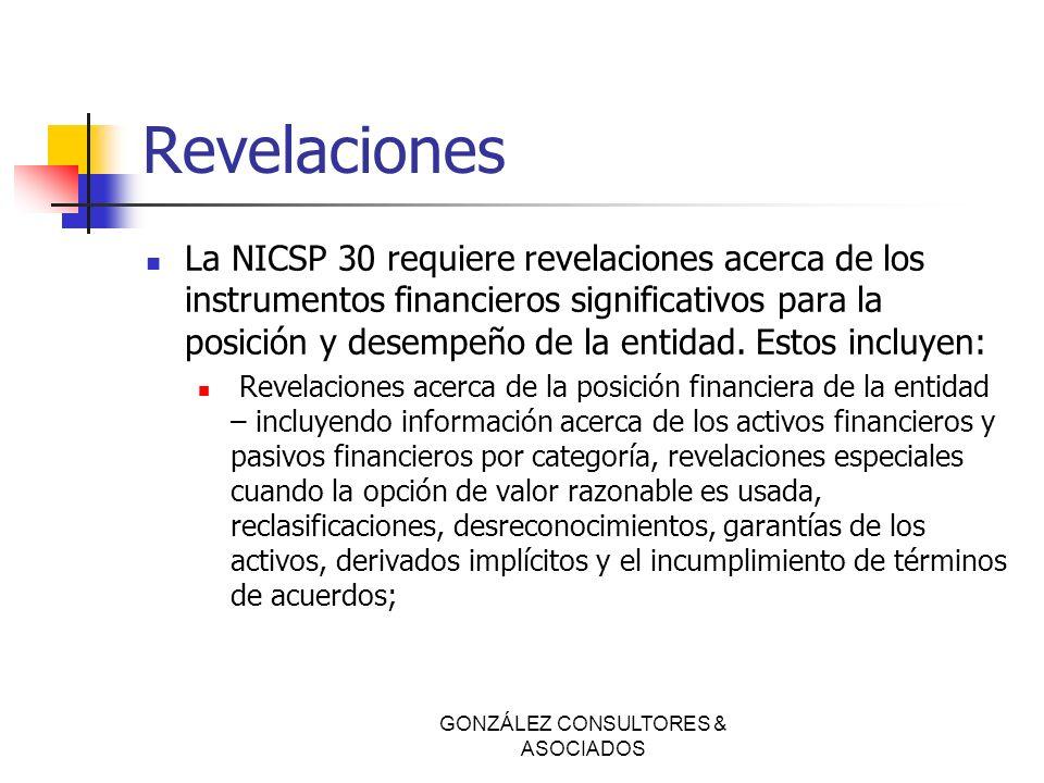 Revelaciones La NICSP 30 requiere revelaciones acerca de los instrumentos financieros significativos para la posición y desempeño de la entidad. Estos