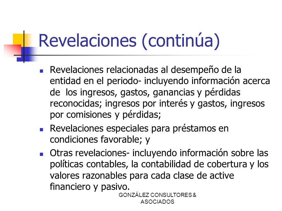 Revelaciones (continúa) Revelaciones relacionadas al desempeño de la entidad en el periodo- incluyendo información acerca de los ingresos, gastos, gan