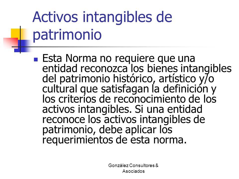 Activos intangibles de patrimonio Esta Norma no requiere que una entidad reconozca los bienes intangibles del patrimonio histórico, artístico y/o cult