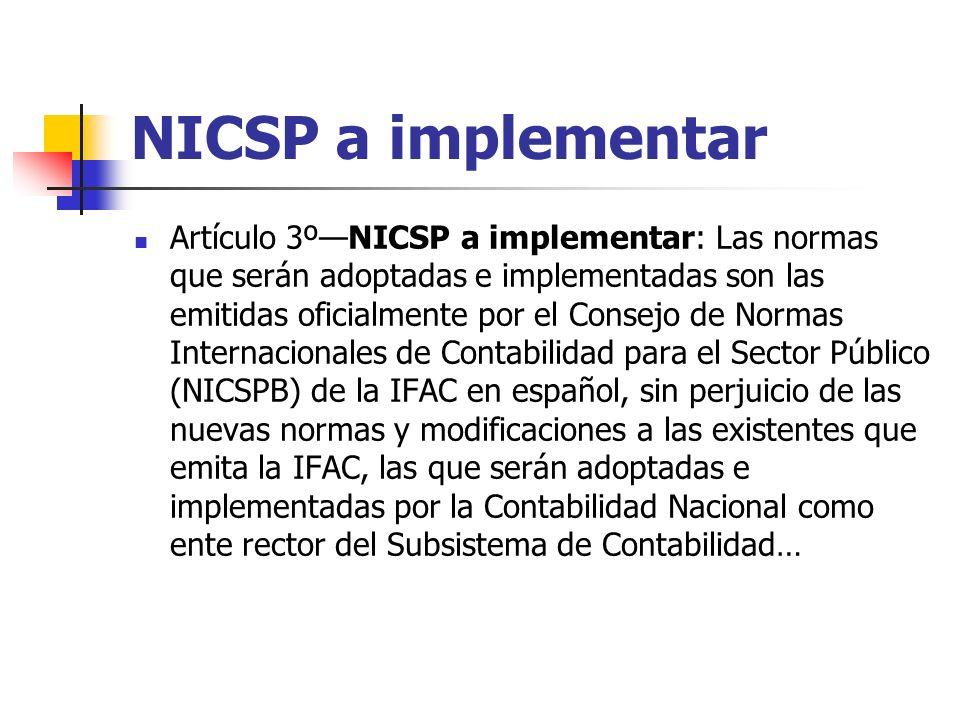 NICSP a implementar Artículo 3ºNICSP a implementar: Las normas que serán adoptadas e implementadas son las emitidas oficialmente por el Consejo de Nor