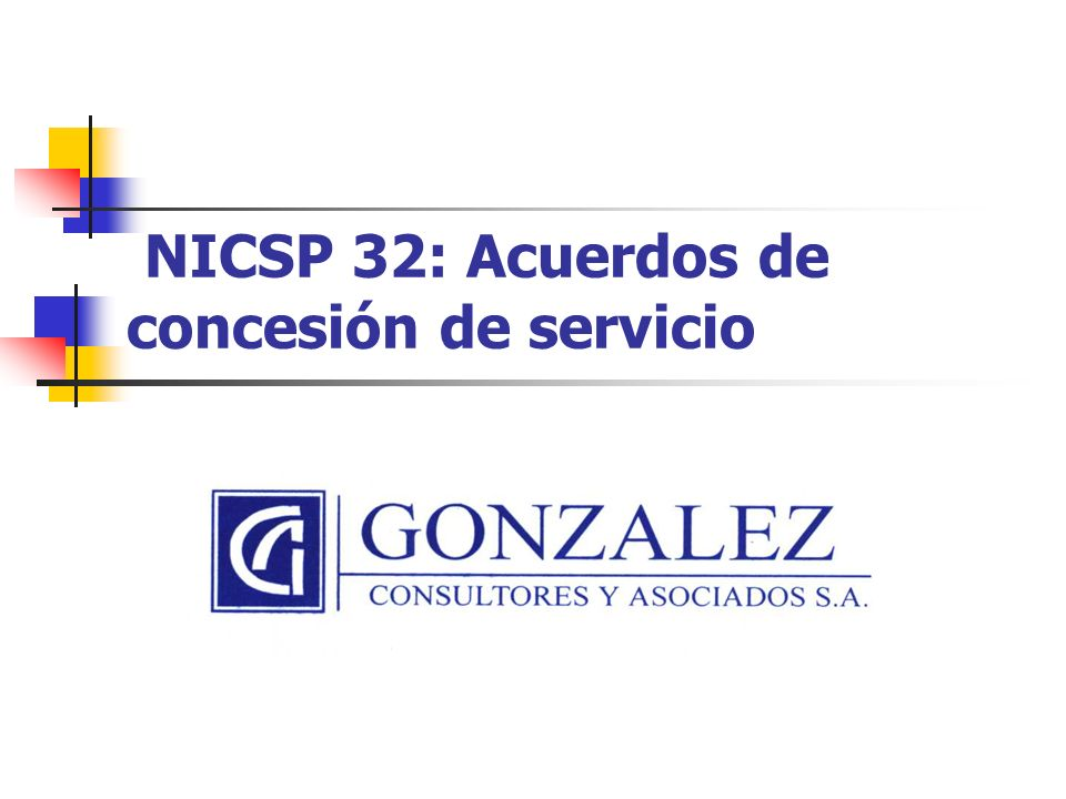 NICSP 32: Acuerdos de concesión de servicio Luis Diego León B, CPA, CISA