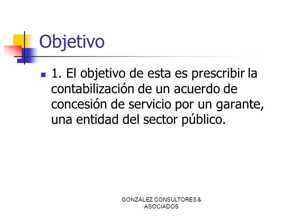 Objetivo 1. El objetivo de esta es prescribir la contabilización de un acuerdo de concesión de servicio por un garante, una entidad del sector público