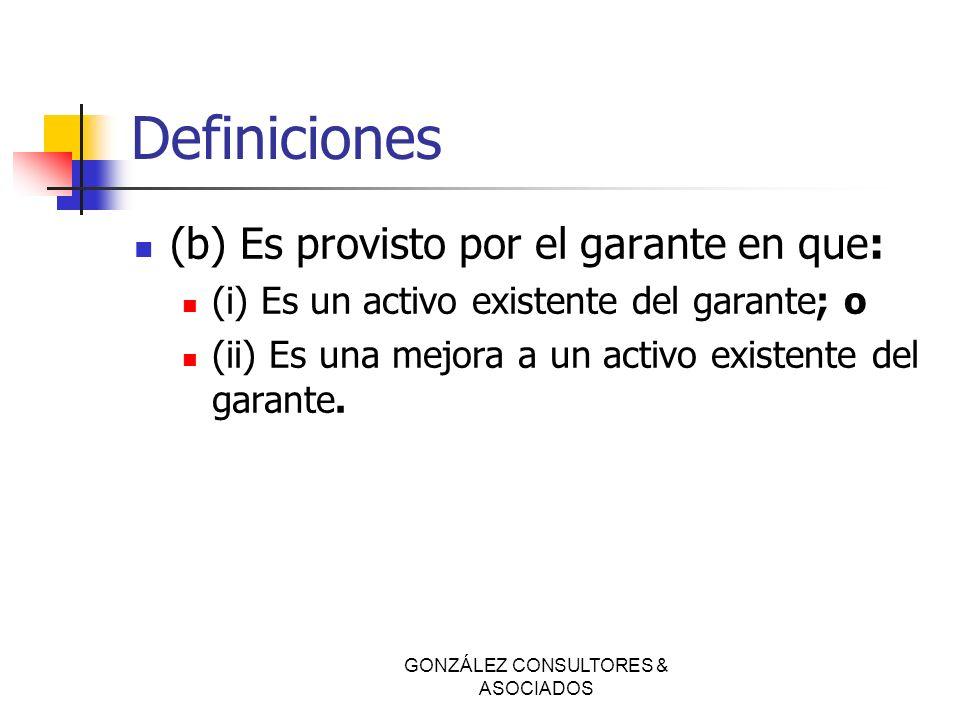 Definiciones (b) Es provisto por el garante en que: (i) Es un activo existente del garante; o (ii) Es una mejora a un activo existente del garante. GO