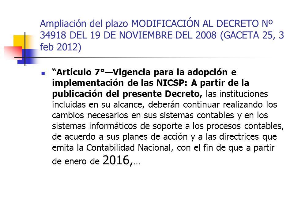 Ampliación del plazo MODIFICACIÓN AL DECRETO Nº 34918 DEL 19 DE NOVIEMBRE DEL 2008 (GACETA 25, 3 feb 2012) Artículo 7°Vigencia para la adopción e impl