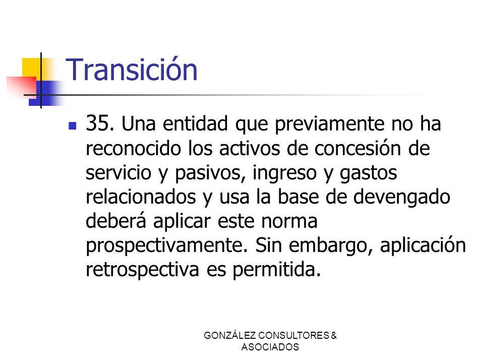 Transición 35. Una entidad que previamente no ha reconocido los activos de concesión de servicio y pasivos, ingreso y gastos relacionados y usa la bas