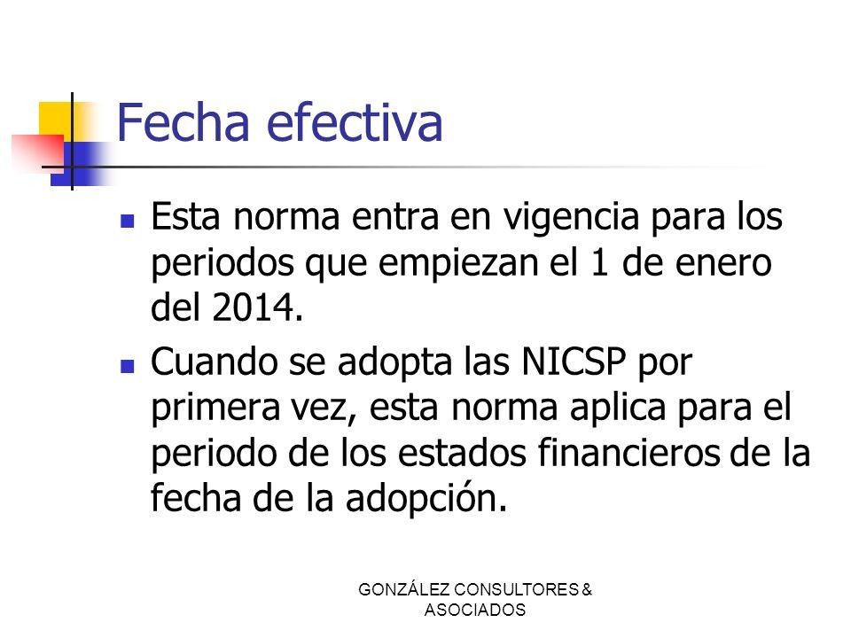 Fecha efectiva Esta norma entra en vigencia para los periodos que empiezan el 1 de enero del 2014. Cuando se adopta las NICSP por primera vez, esta no