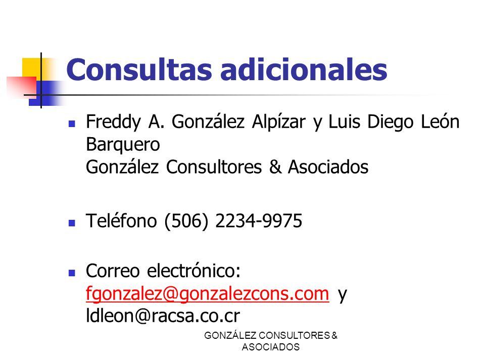 Consultas adicionales Freddy A. González Alpízar y Luis Diego León Barquero González Consultores & Asociados Teléfono (506) 2234-9975 Correo electróni