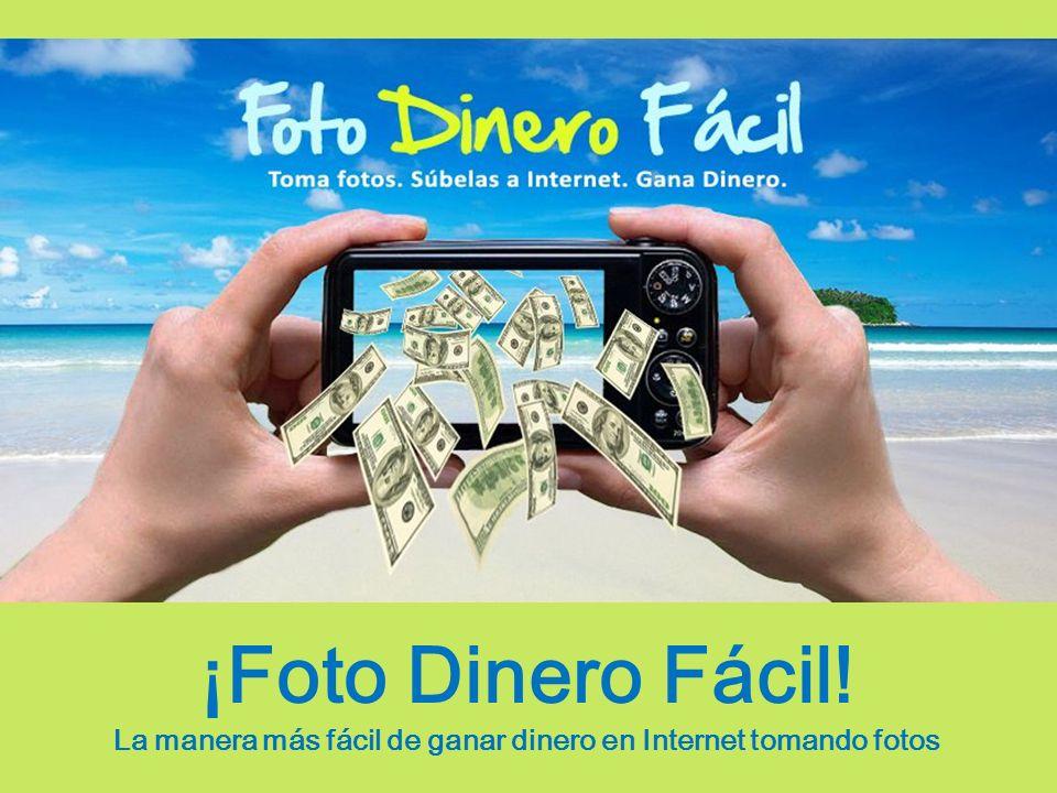 ¡Foto Dinero Fácil! La manera más fácil de ganar dinero en Internet tomando fotos
