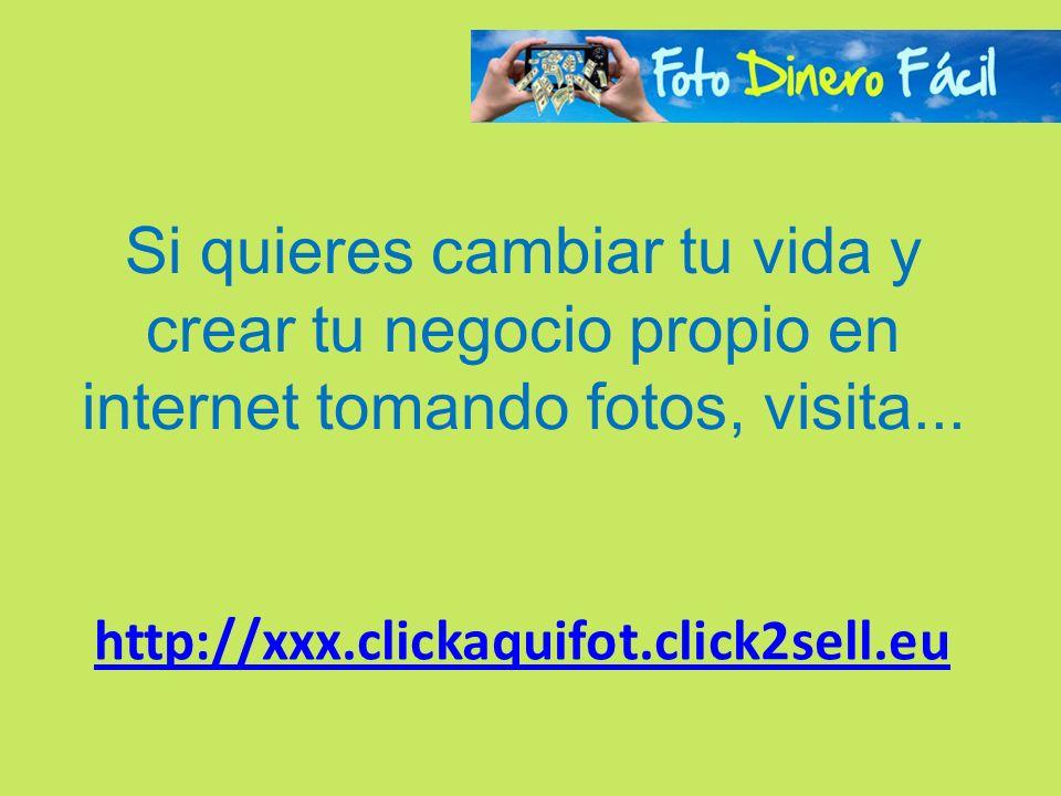 Si quieres cambiar tu vida y crear tu negocio propio en internet tomando fotos, visita... http://xxx.clickaquifot.click2sell.eu