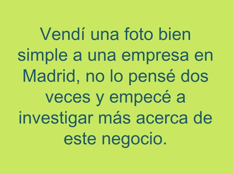Vendí una foto bien simple a una empresa en Madrid, no lo pensé dos veces y empecé a investigar más acerca de este negocio.