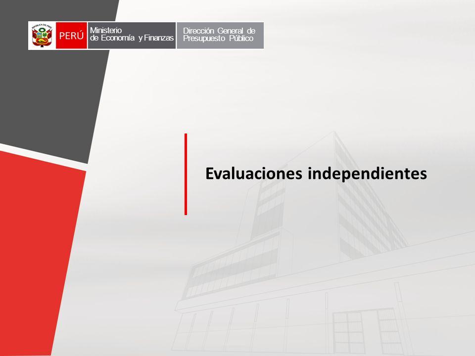 Evaluaciones independientes Ministerio de Economía y Finanzas Dirección General de Presupuesto Público